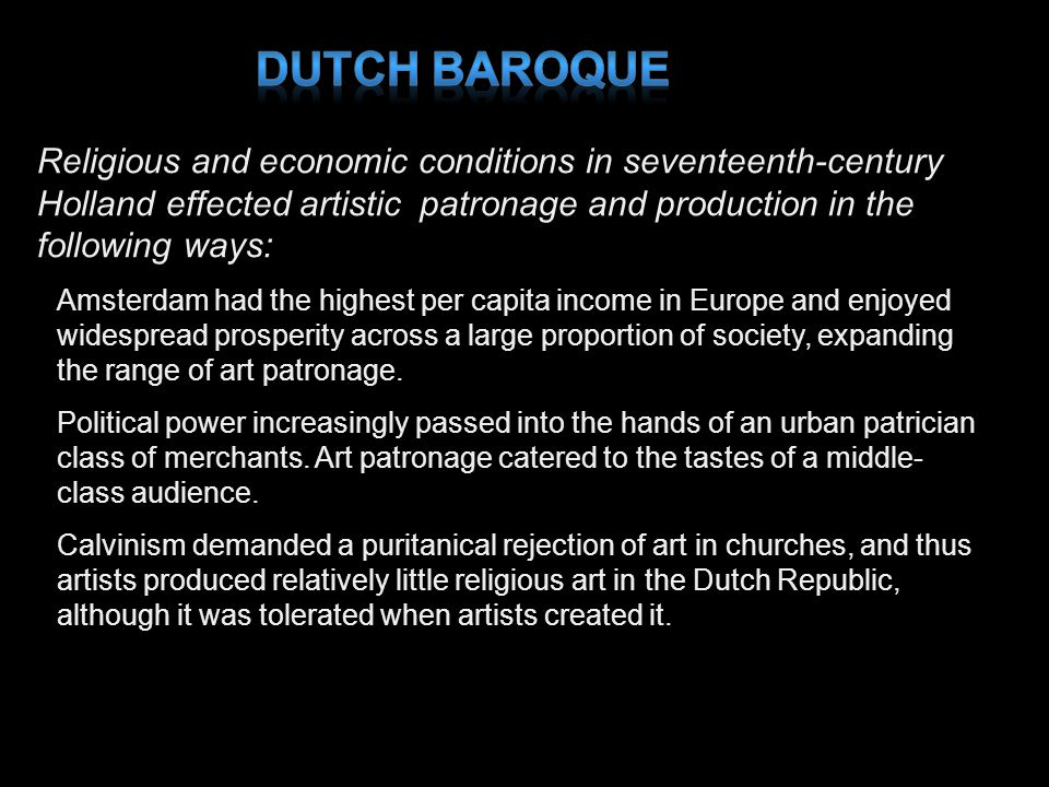 Dutch Baroque Religious and economic conditions in seventeenth‑century Holland effected artistic patronage and production in the following ways: