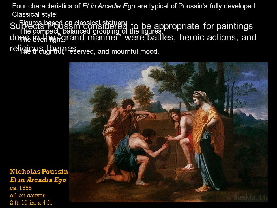 Four characteristics of Et in Arcadia Ego are typical of Poussin s fully developed Classical style;