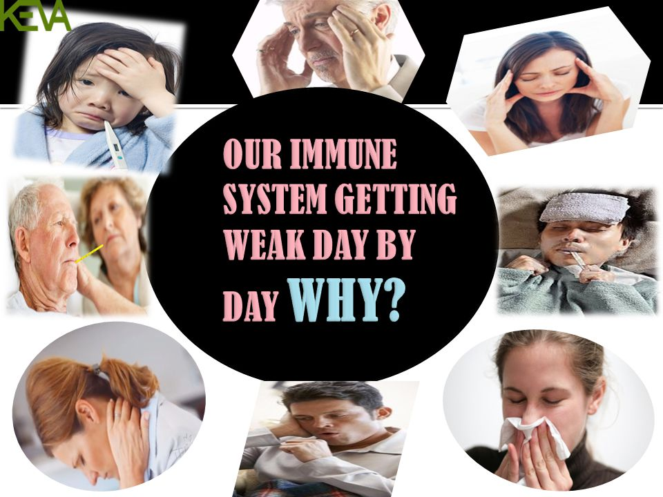 OUR IMMUNE SYSTEM GETTING WEAK DAY BY DAY WHY