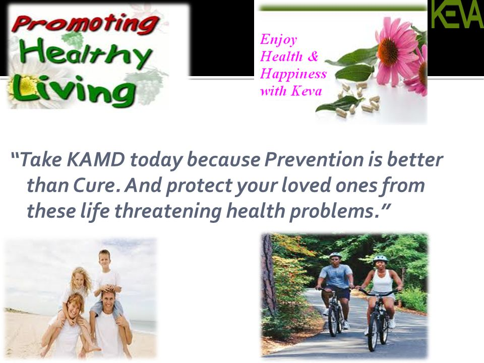 Take KAMD today because Prevention is better than Cure