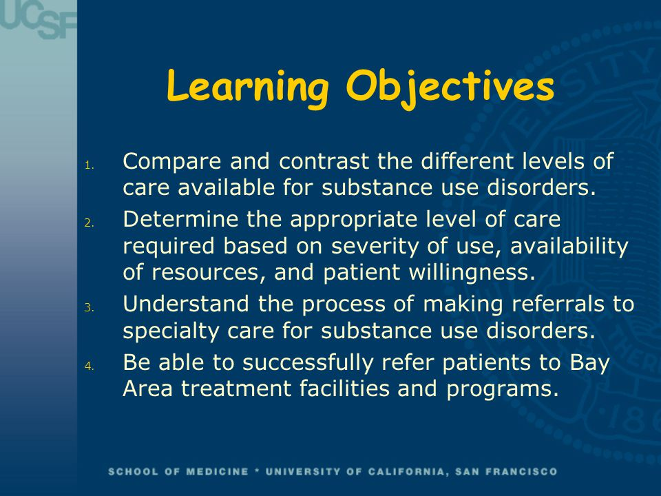 Learning Objectives Compare and contrast the different levels of care available for substance use disorders.