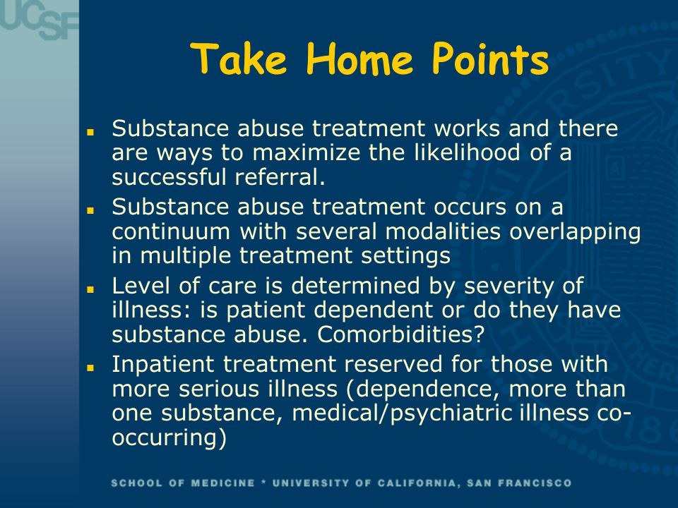 Take Home Points Substance abuse treatment works and there are ways to maximize the likelihood of a successful referral.