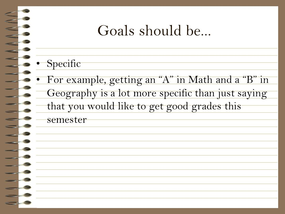 Goals should be... Specific