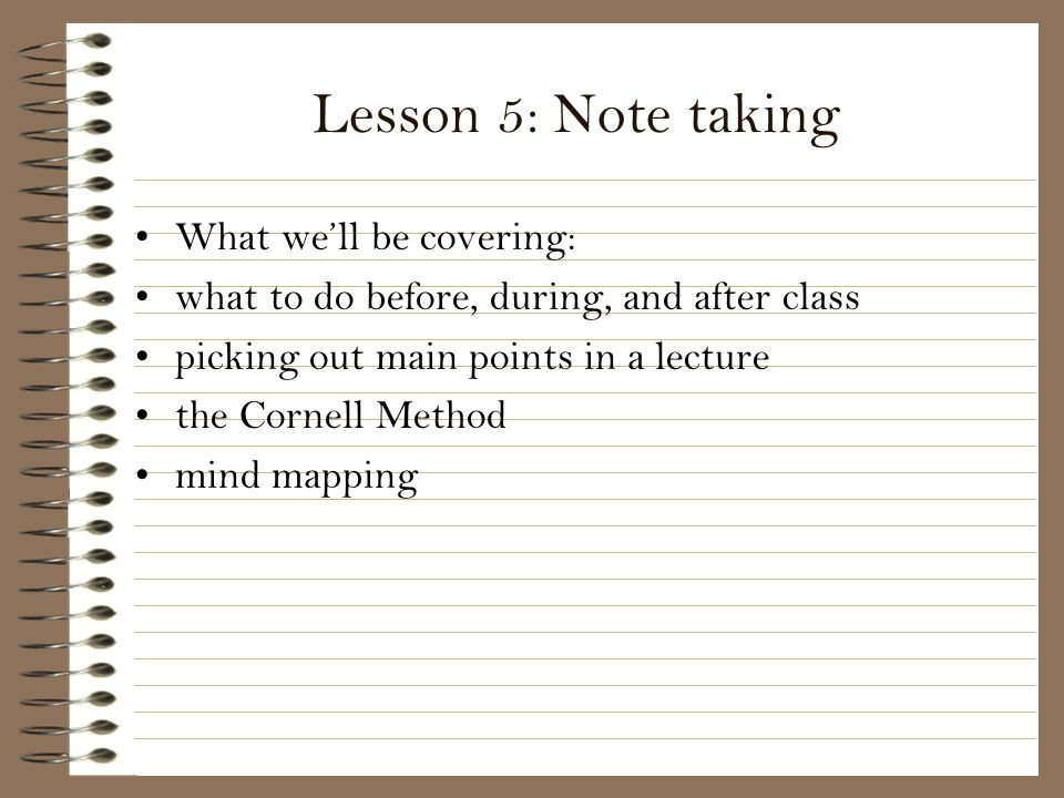 Lesson 5: Note taking What we'll be covering: