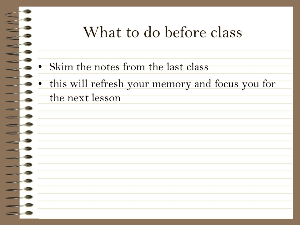 What to do before class Skim the notes from the last class