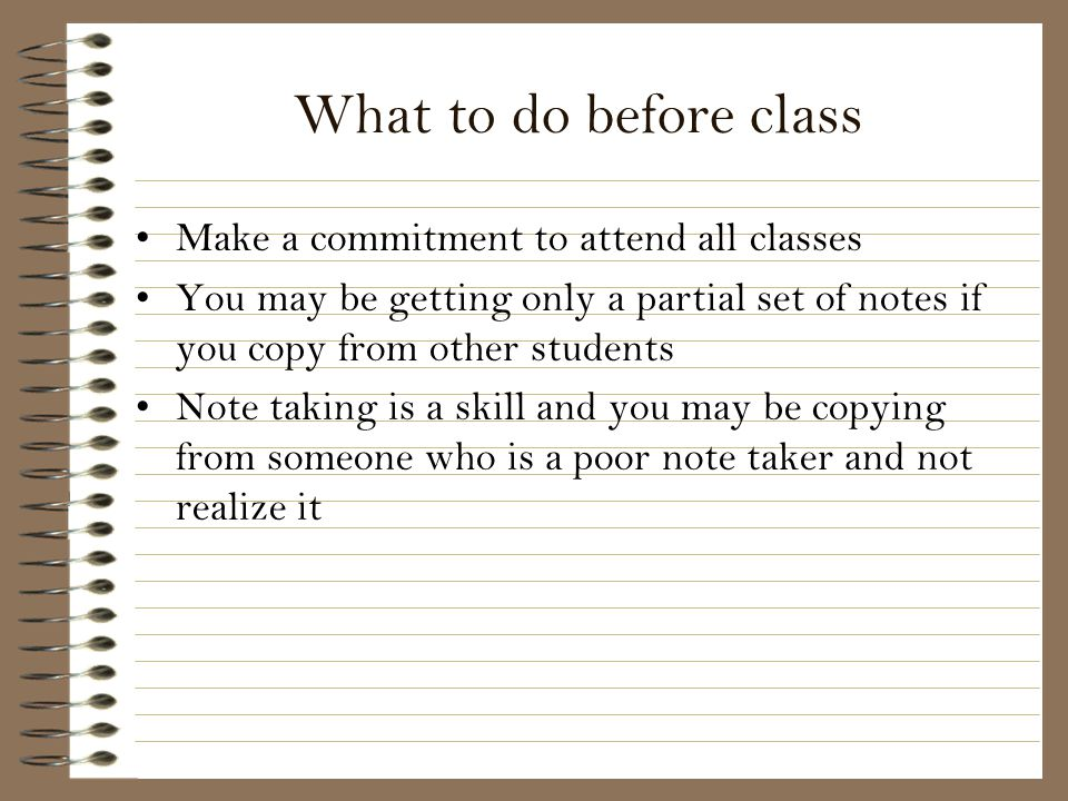 What to do before class Make a commitment to attend all classes