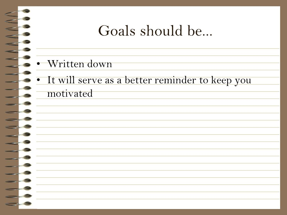 Goals should be... Written down