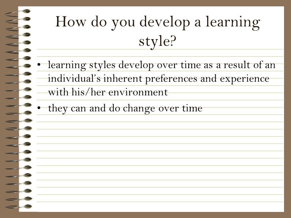How do you develop a learning style