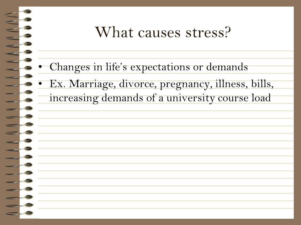 What causes stress Changes in life's expectations or demands