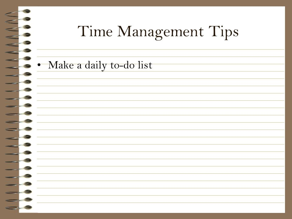 Time Management Tips Make a daily to-do list