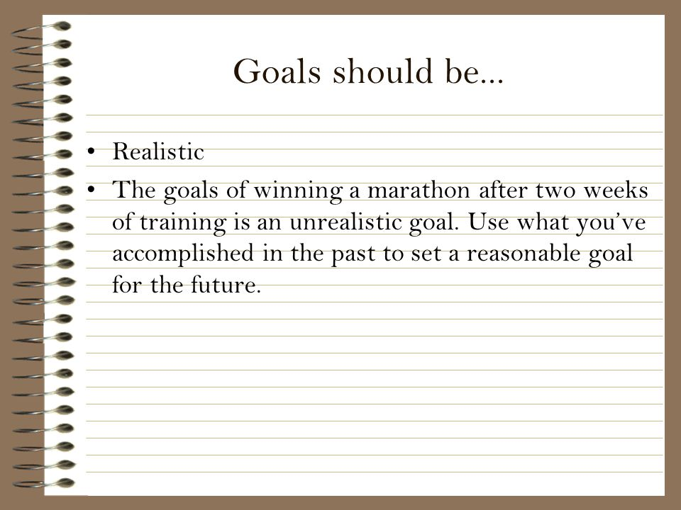 Goals should be... Realistic