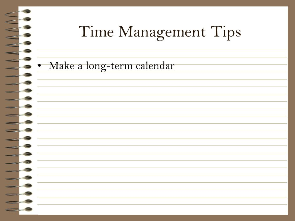 Time Management Tips Make a long-term calendar