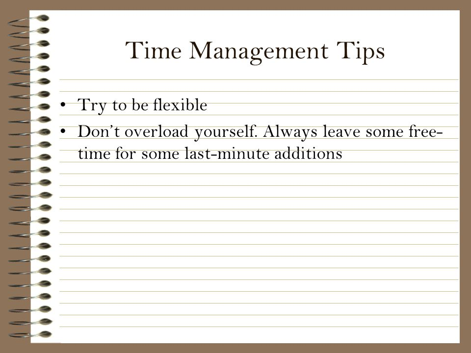 Time Management Tips Try to be flexible
