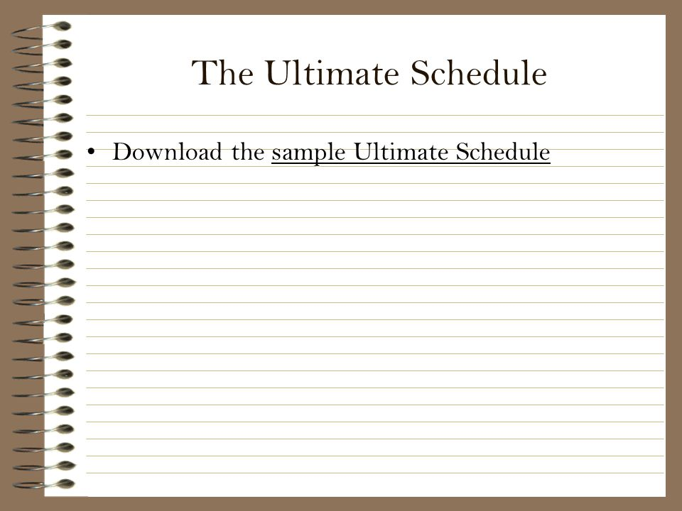 The Ultimate Schedule Download the sample Ultimate Schedule