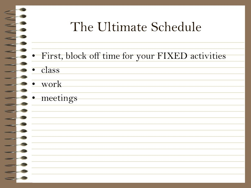 The Ultimate Schedule First, block off time for your FIXED activities