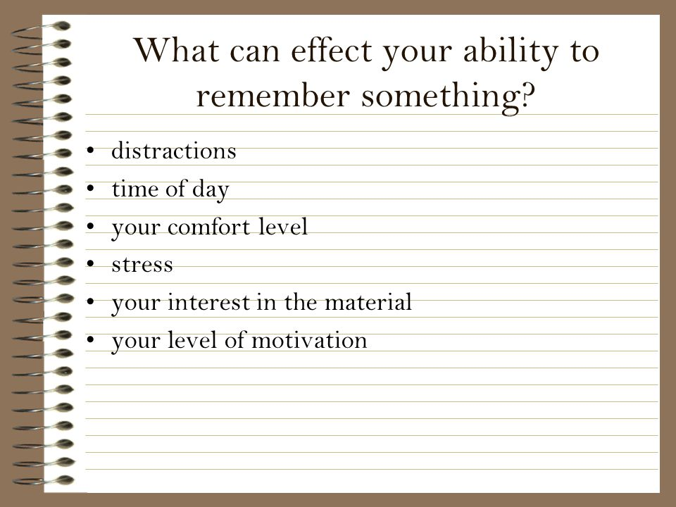 What can effect your ability to remember something