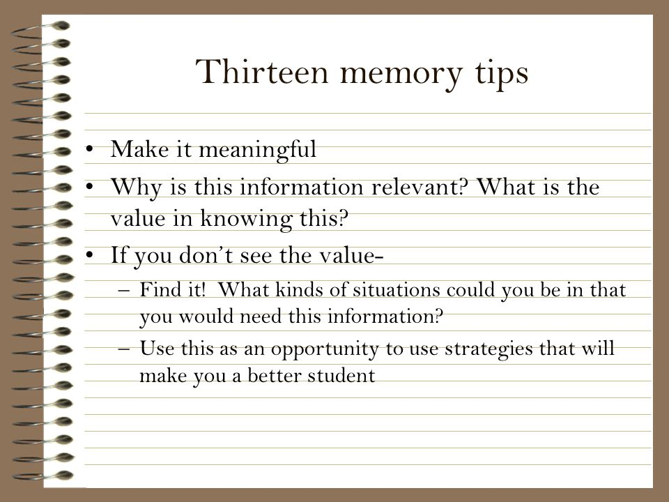 Thirteen memory tips Make it meaningful
