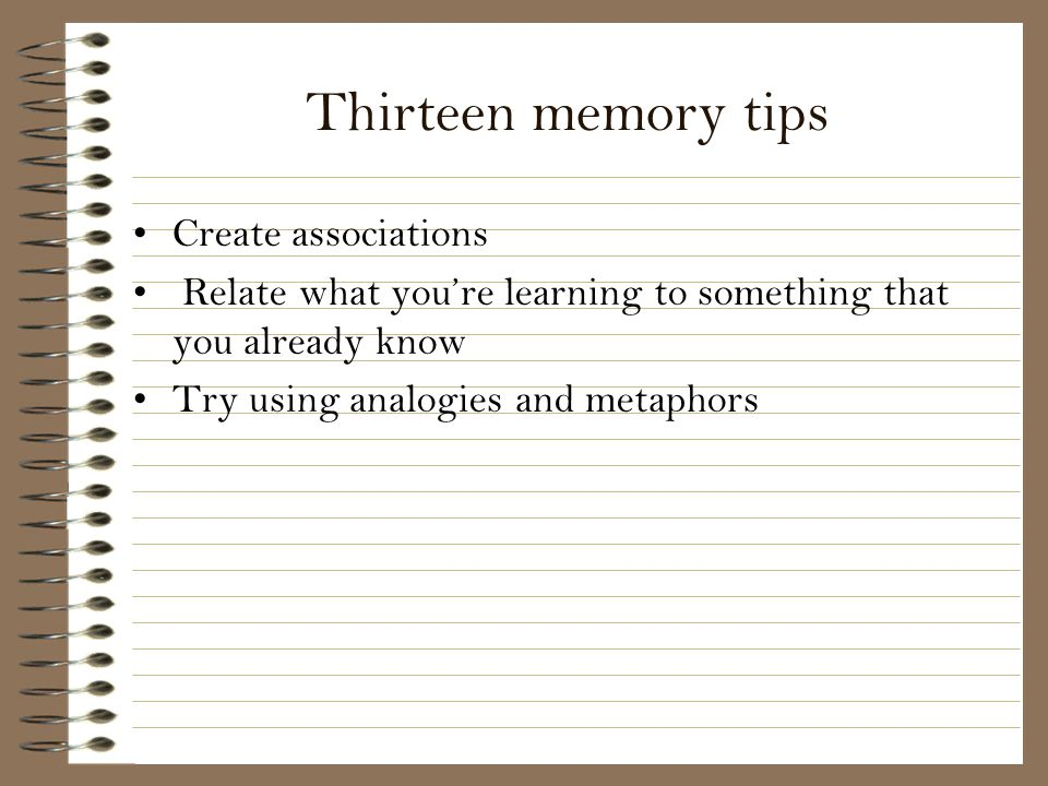 Thirteen memory tips Create associations