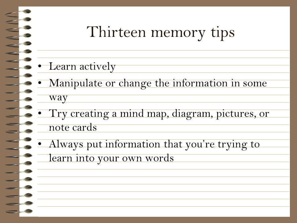 Thirteen memory tips Learn actively