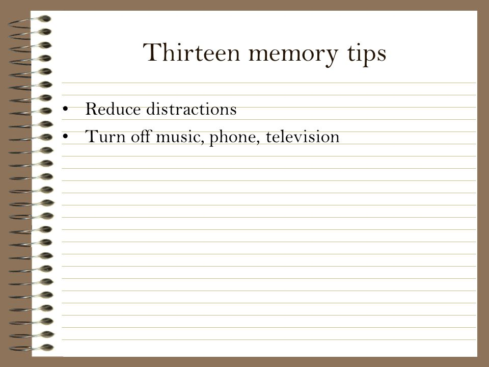 Thirteen memory tips Reduce distractions