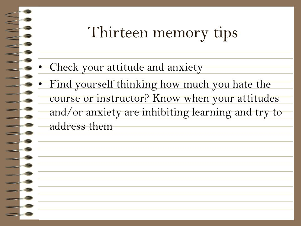 Thirteen memory tips Check your attitude and anxiety