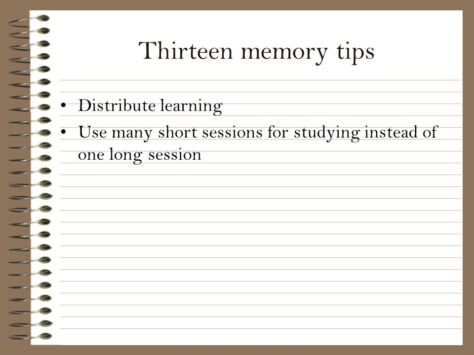 Thirteen memory tips Distribute learning