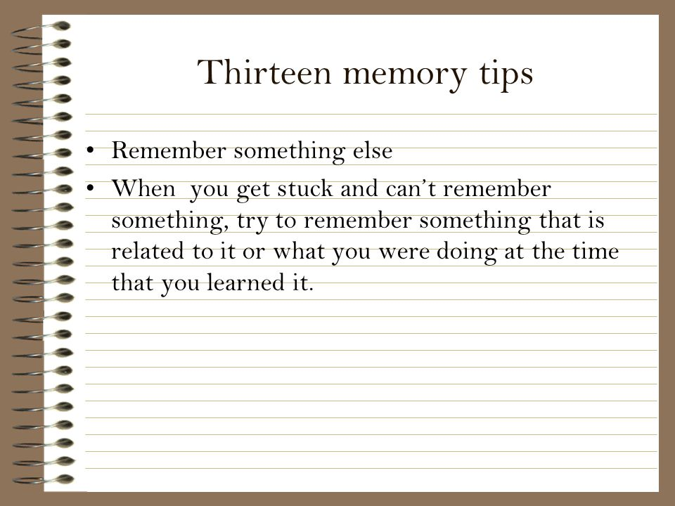 Thirteen memory tips Remember something else