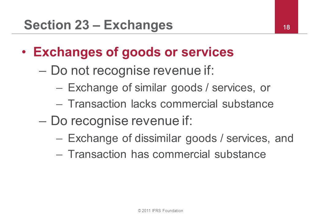 Exchanges of goods or services Do not recognise revenue if: