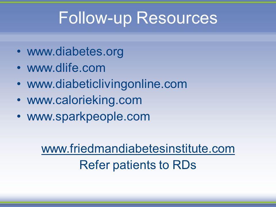 Follow-up Resources www.diabetes.org www.dlife.com