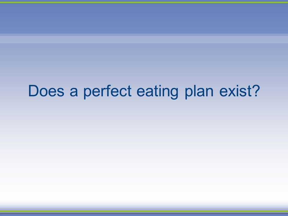Does a perfect eating plan exist
