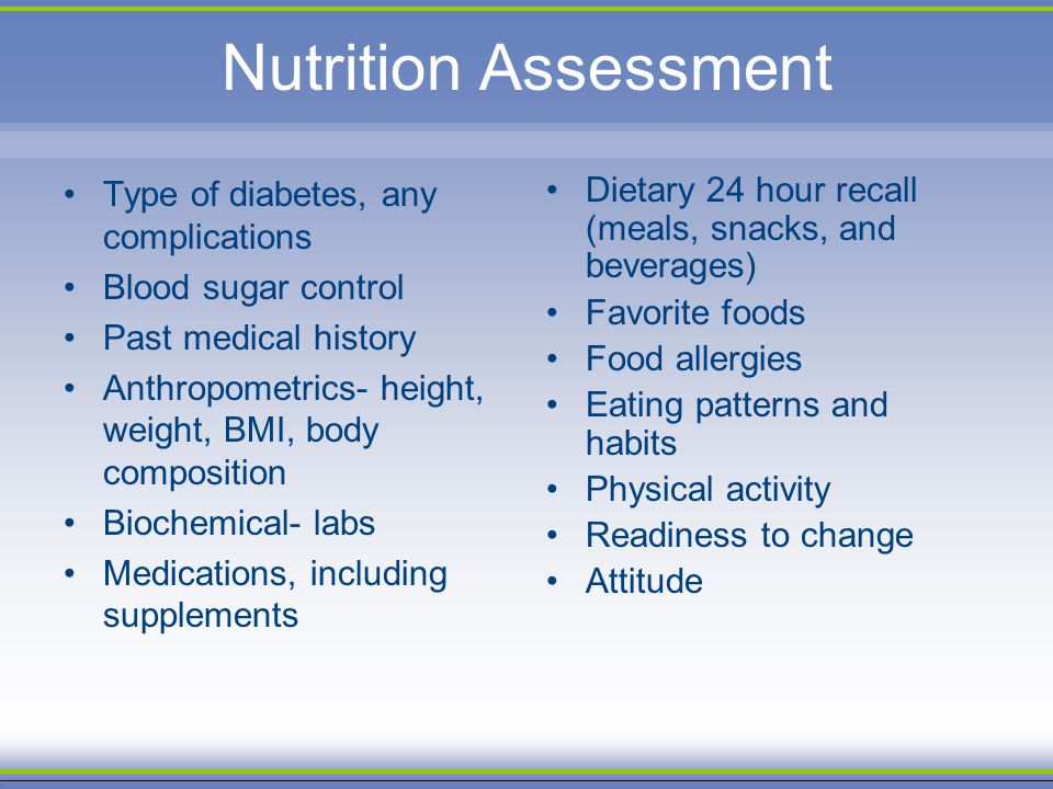 Nutrition Assessment Type of diabetes, any complications
