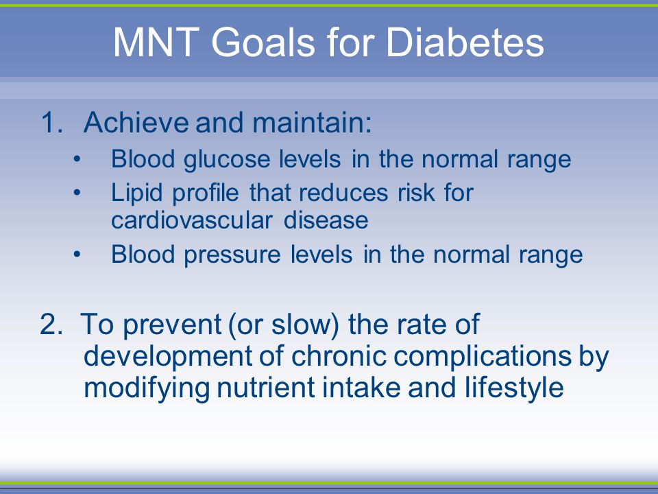 MNT Goals for Diabetes Achieve and maintain: