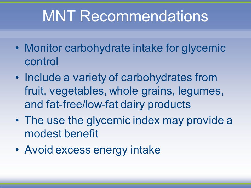 MNT Recommendations Monitor carbohydrate intake for glycemic control