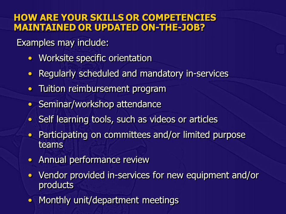HOW ARE YOUR SKILLS OR COMPETENCIES MAINTAINED OR UPDATED ON-THE-JOB