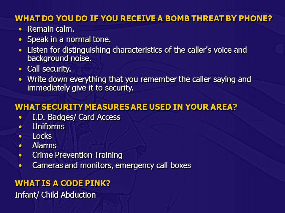 WHAT DO YOU DO IF YOU RECEIVE A BOMB THREAT BY PHONE Remain calm.