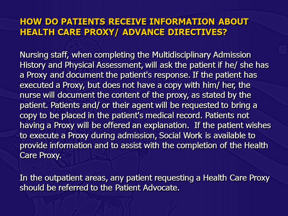 HOW DO PATIENTS RECEIVE INFORMATION ABOUT HEALTH CARE PROXY/ ADVANCE DIRECTIVES