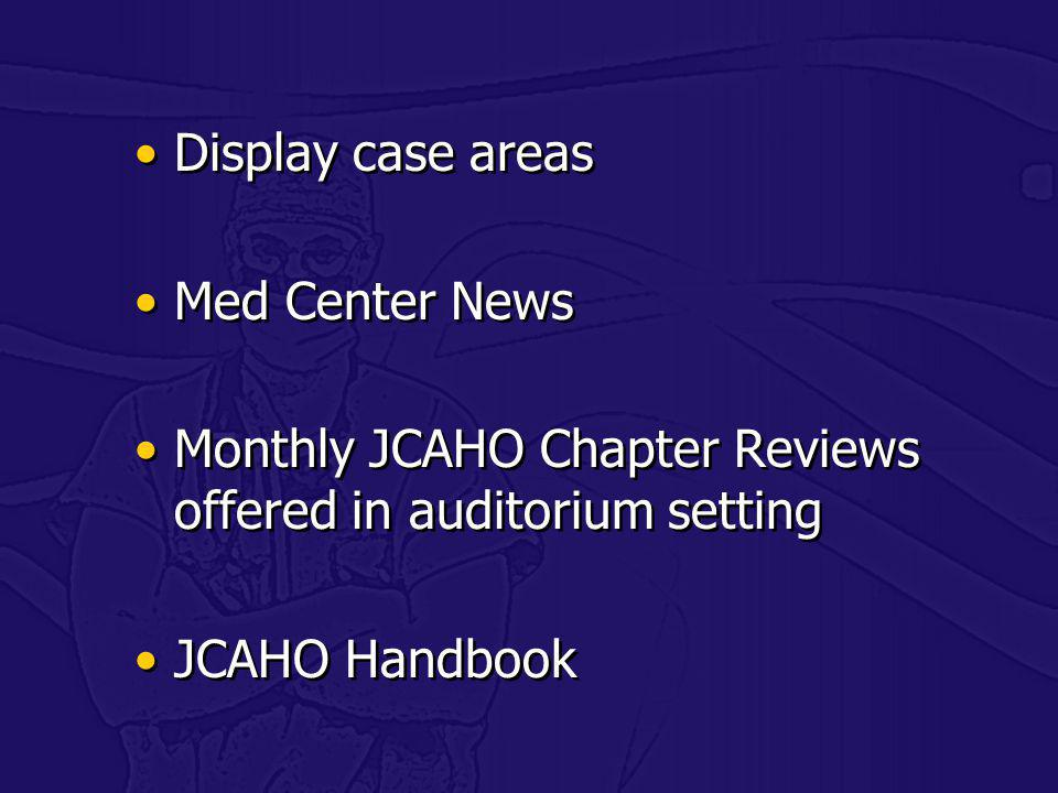 Display case areas Med Center News. Monthly JCAHO Chapter Reviews offered in auditorium setting.