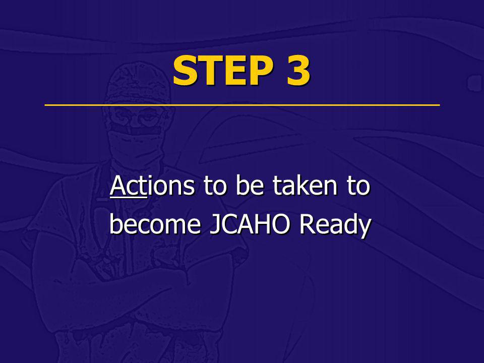 STEP 3 Actions to be taken to become JCAHO Ready