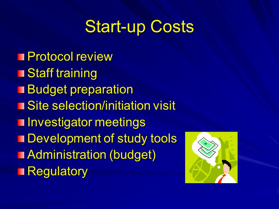 Start-up Costs Protocol review Staff training Budget preparation