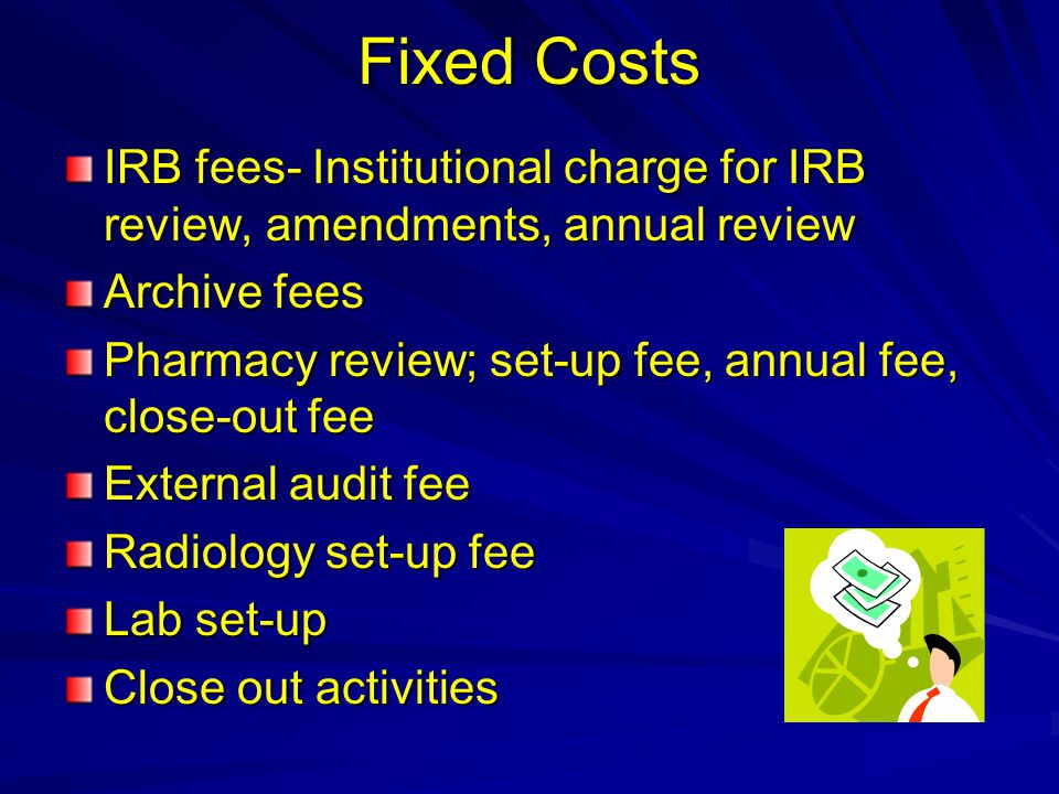 Fixed Costs IRB fees- Institutional charge for IRB review, amendments, annual review. Archive fees.