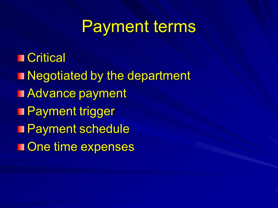 Payment terms Critical Negotiated by the department Advance payment