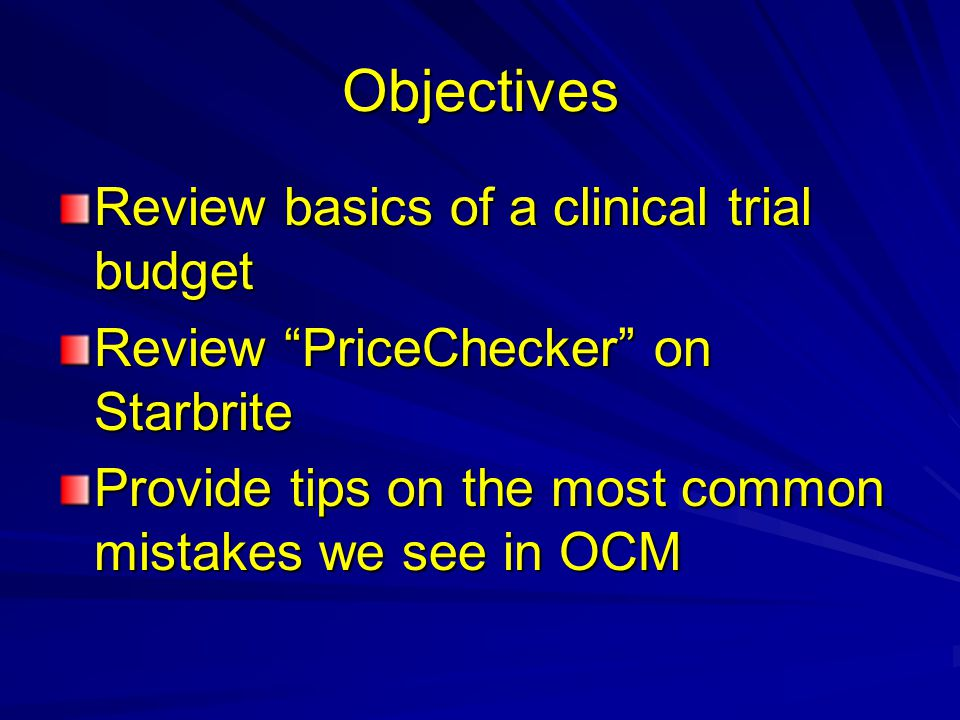 Objectives Review basics of a clinical trial budget