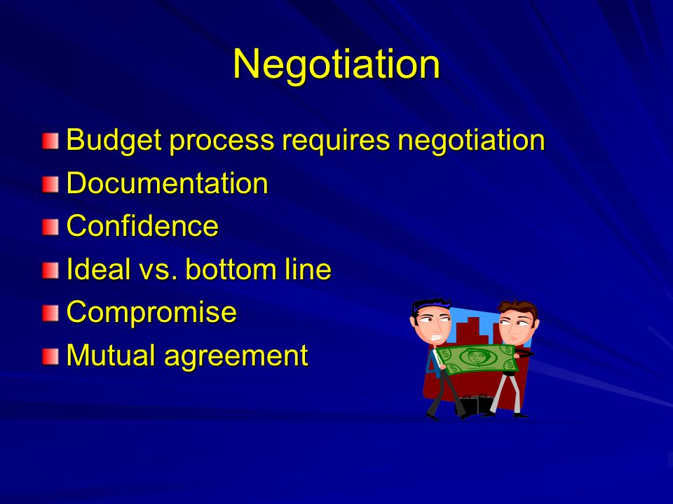 Negotiation Budget process requires negotiation Documentation