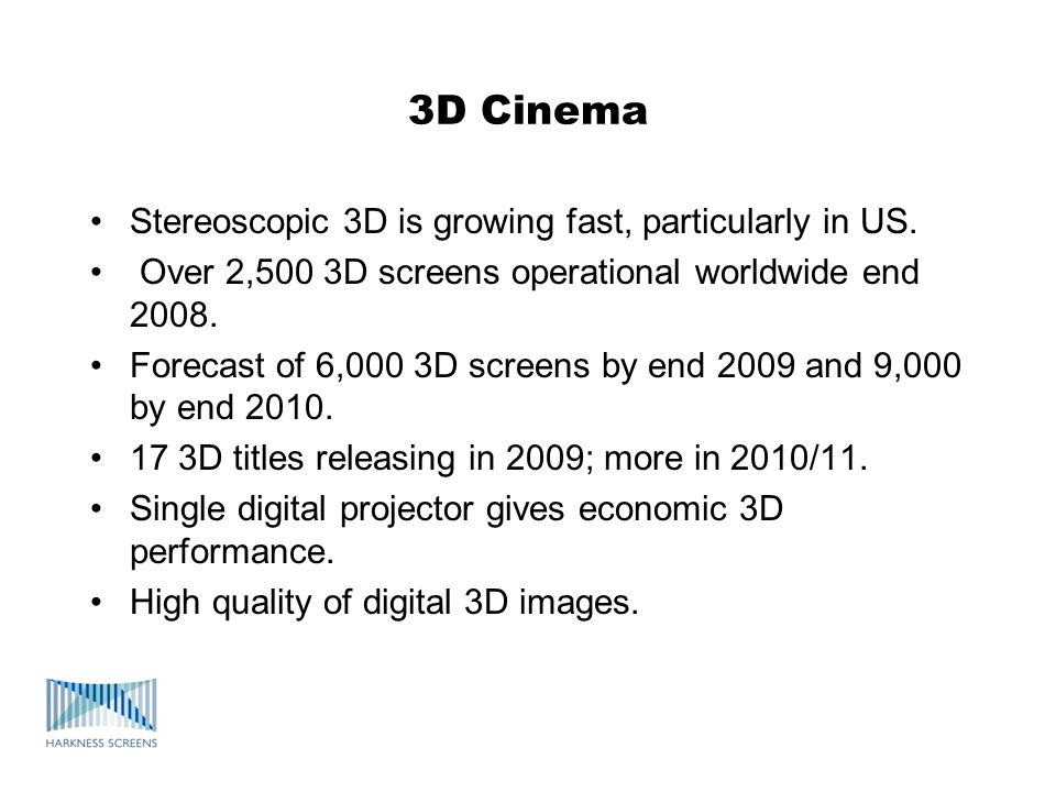 3D Cinema Stereoscopic 3D is growing fast, particularly in US.