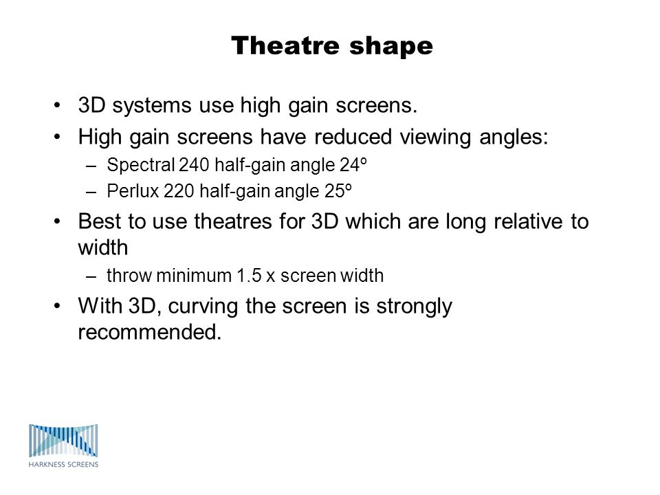 Theatre shape 3D systems use high gain screens.