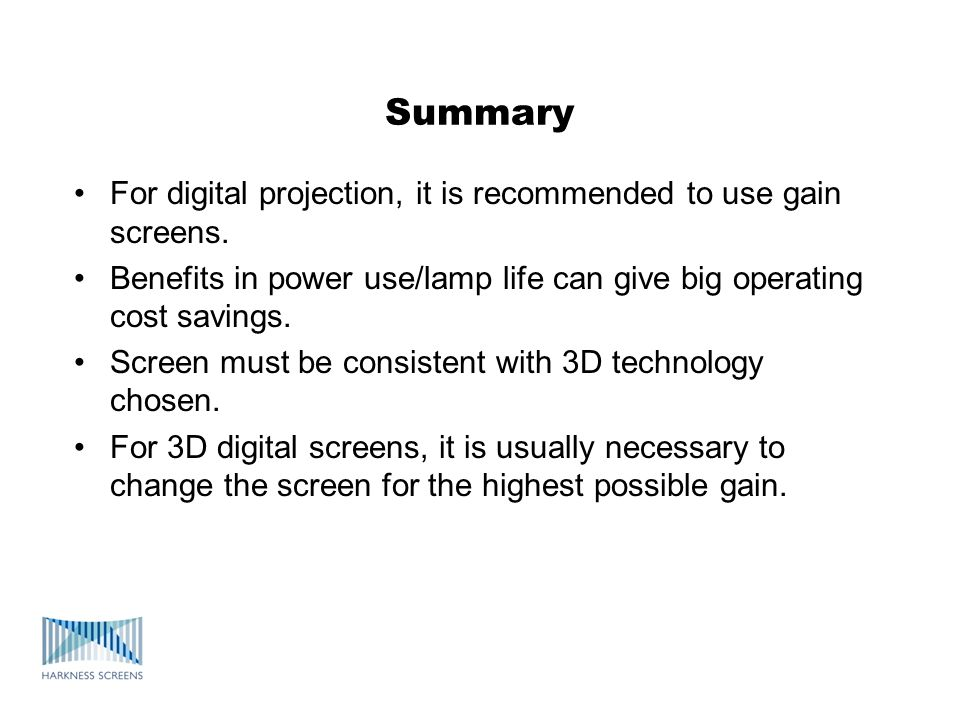 Summary For digital projection, it is recommended to use gain screens.