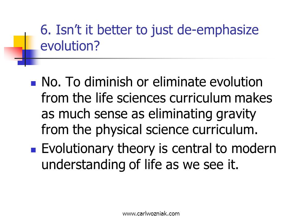 6. Isn't it better to just de-emphasize evolution