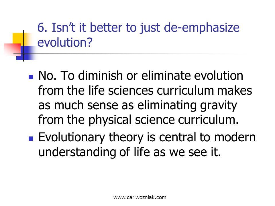 6. Isn't it better to just de-emphasize evolution