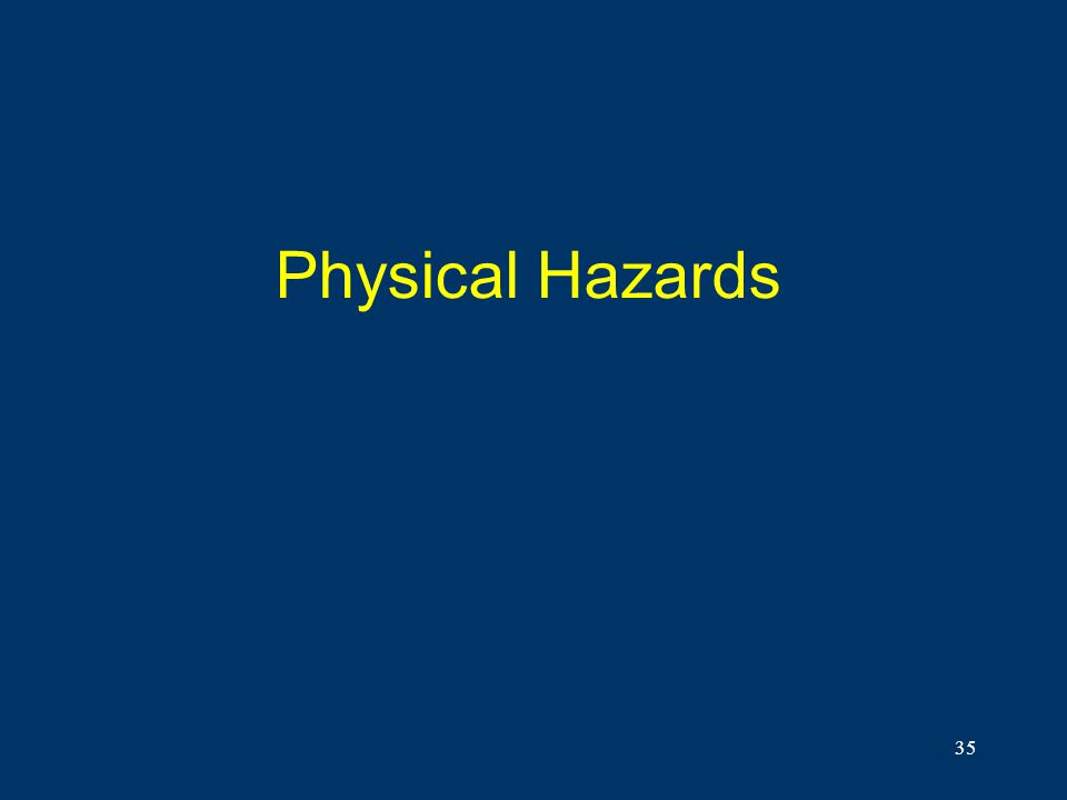 Physical Hazards First, the physical hazards.
