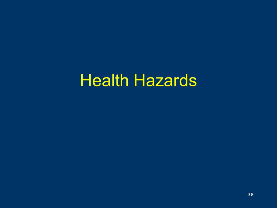 Health Hazards Now let us turn our attention to the health hazards